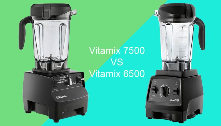 vitamix 6500 vs vitamix 7500
