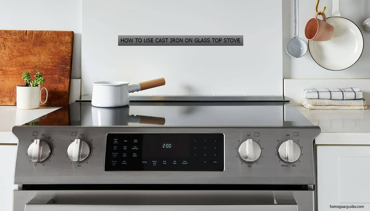 how to use cast iron on glass top stove